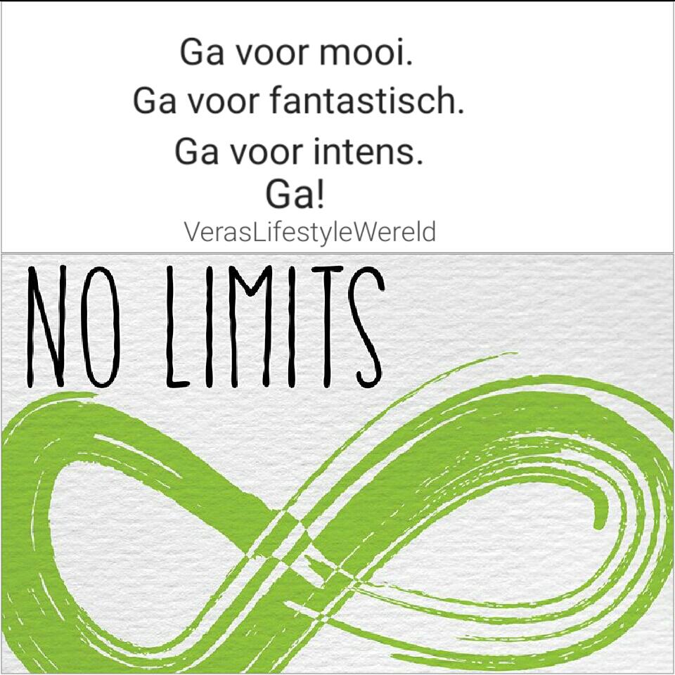 No Limits. Ga voor mooi. Ga voor fantastisch. Ga voor intens. Ga!
