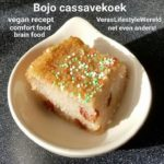 Recept vegan bojo- van cassavekoek en comfort food naar brain food. Net even anders!